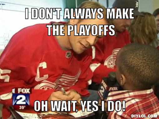 Lidstrom-meme-generator-i-don-t-always-make-the-playoffs-oh-wait-yes-i-do-a455a7
